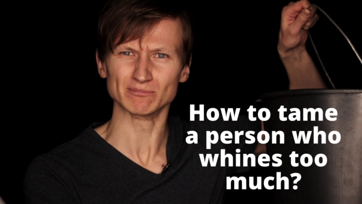 How to tame a person who tends to whine too much?